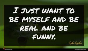 Bebe Rexha quote : I just want to ...