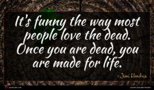 Jimi Hendrix quote : It's funny the way ...