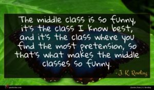 J. K. Rowling quote : The middle class is ...