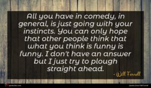 Will Ferrell quote : All you have in ...