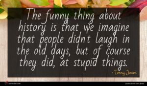 Terry Jones quote : The funny thing about ...