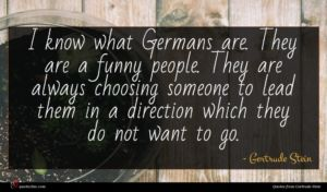 Gertrude Stein quote : I know what Germans ...