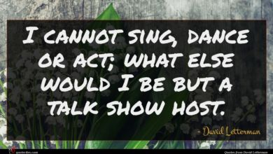 Photo of David Letterman quote : I cannot sing dance …