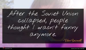 Yakov Smirnoff quote : After the Soviet Union ...