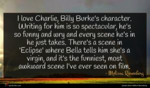Melissa Rosenberg quote : I love Charlie Billy ...