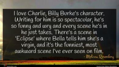 Photo of Melissa Rosenberg quote : I love Charlie Billy …