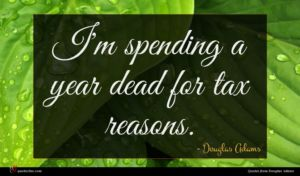 Douglas Adams quote : I'm spending a year ...