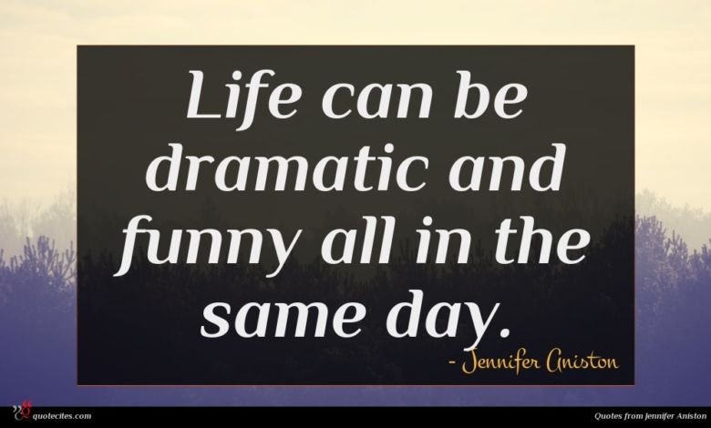 Life can be dramatic and funny all in the same day.