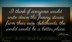 Jeff Kinney quote : I think if everyone ...
