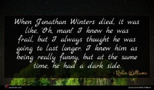 Robin Williams quote : When Jonathan Winters died ...