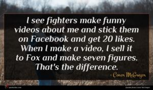 Conor McGregor quote : I see fighters make ...
