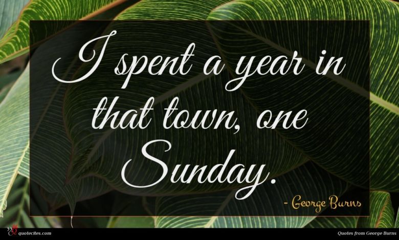 I spent a year in that town, one Sunday.