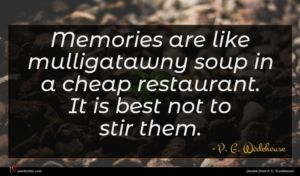 P. G. Wodehouse quote : Memories are like mulligatawny ...