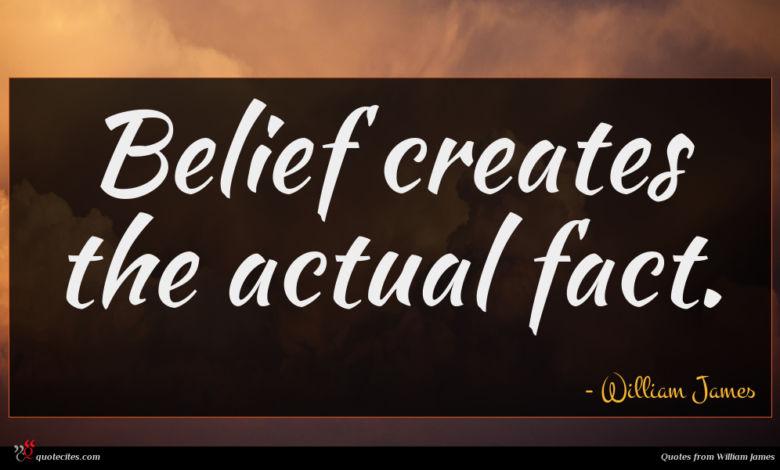 Belief creates the actual fact.
