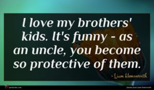 Liam Hemsworth quote : I love my brothers' ...