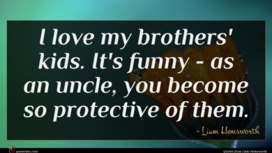 Photo of Liam Hemsworth quote : I love my brothers' …