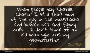 Oona Chaplin quote : When people say 'Charlie ...