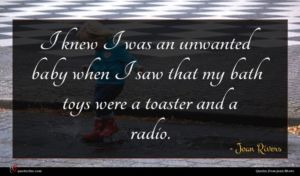 Joan Rivers quote : I knew I was ...