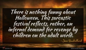 Jean Baudrillard quote : There is nothing funny ...