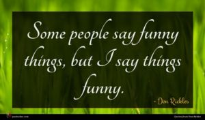 Don Rickles quote : Some people say funny ...