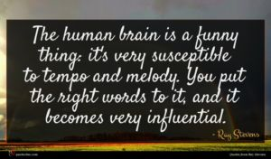 Ray Stevens quote : The human brain is ...
