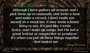 George Harrison quote : Although I have guitars ...
