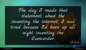 Al Gore quote : The day I made ...