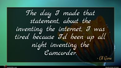 Photo of Al Gore quote : The day I made …