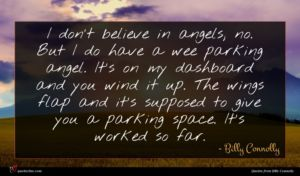 Billy Connolly quote : I don't believe in ...