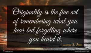 Laurence J. Peter quote : Originality is the fine ...