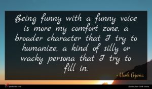 Hank Azaria quote : Being funny with a ...