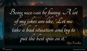 Ron Funches quote : Being nice can be ...
