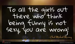 Chad Michael Murray quote : To all the girls ...