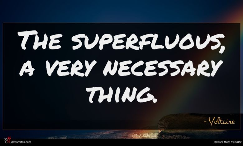 The superfluous, a very necessary thing.