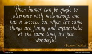 François Truffaut quote : When humor can be ...