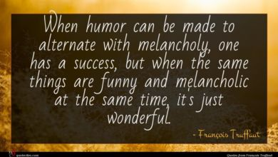 Photo of François Truffaut quote : When humor can be …