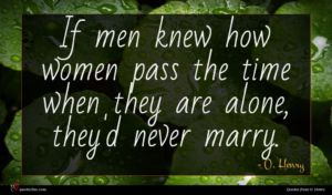 O. Henry quote : If men knew how ...
