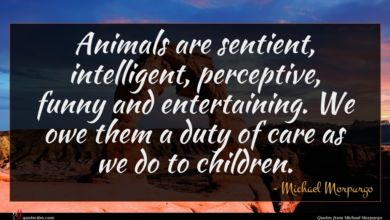 Photo of Michael Morpurgo quote : Animals are sentient intelligent …