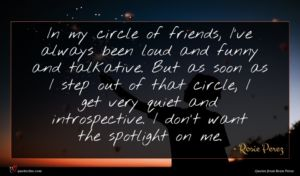 Rosie Perez quote : In my circle of ...