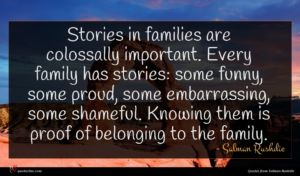 Salman Rushdie quote : Stories in families are ...