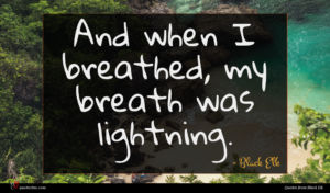 Black Elk quote : And when I breathed ...