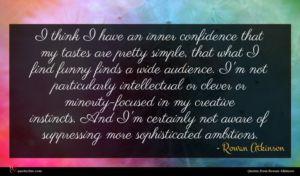 Rowan Atkinson quote : I think I have ...