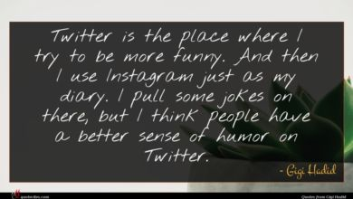 Photo of Gigi Hadid quote : Twitter is the place …