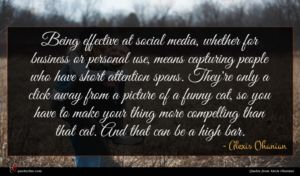 Alexis Ohanian quote : Being effective at social ...
