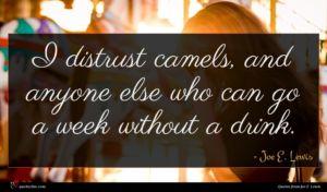 Joe E. Lewis quote : I distrust camels and ...