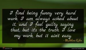 Madeline Kahn quote : I find being funny ...