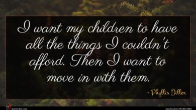 Photo of Phyllis Diller quote : I want my children …