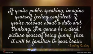 Lindsey Stirling quote : If you're public speaking ...
