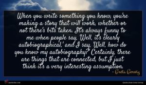 Greta Gerwig quote : When you write something ...