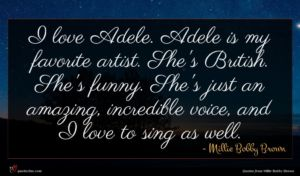 Millie Bobby Brown quote : I love Adele Adele ...
